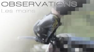 OBSERVATIONS: Les mains