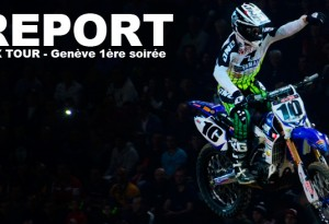 SX TOUR – Genève 1ère soirée: Clermont aux portes du podium !