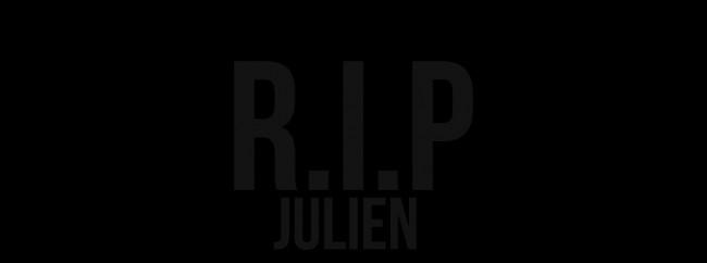 R.I.P JULIEN