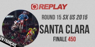 REPLAY SX US 2015: Santa Clara Finale 450 en Français